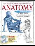 How to Draw and Paint Anatomy, All New 2nd Edition: Creating Lifelike Humans and Realistic Animals