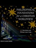 Philosophical Foundations for a Christian Worldview Lib/E: 2nd Edition