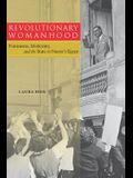Revolutionary Womanhood: Feminisms, Modernity, and the State in Nasser's Egypt (Stanford Studies in Middle Eastern and I)