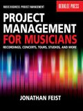 Project Management for Musicians: Recordings, Concerts, Tours, Studios, and More