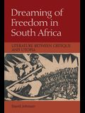 Dreaming of Freedom in South Africa: Literature Between Critique and Utopia