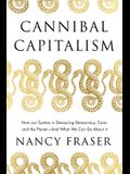 Cannibal Capitalism: How Our System Is Devouring Democracy, Care, and the Planetand What We Can Do about It