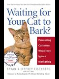 Waiting for Your Cat to Bark?: Persuading Customers When They Ignore Marketing [With CDROM]