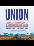 Union Lib/E: A Democrat, a Republican, and a Search for Common Ground