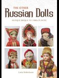 The Other Russian Dolls: Antique Bisque to 1980s Plastic