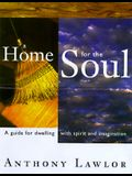 A Home for the Soul: A Guide for Dwelling Wtih Spirit and Imagination