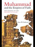 Muhammad and the Empires of Faith: The Making of the Prophet of Islam
