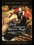 Earth Divination, Earth Magic: A Practical Guide to Geomancy (Contains the First Translation of Pietro de Abano's Fourteenth-Century Handbook of Geom