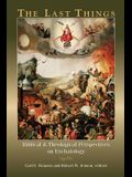 The Last Things: Biblical and Theological Perspectives on Eschatology