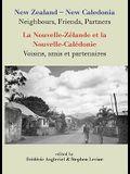 New Zealand-New Caledonia: Neighbours, Friends, Partners: La Nouvelle-Zélande Et La Nouvelle-Calédonie: Voisins, Amis Et Partenaires
