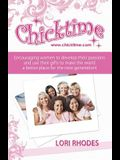 Chicktime: Encouraging women to develop their passions and use their gifts to make the world a better place for the next generati