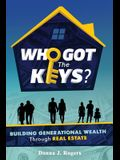 Who Got the Keys?: Building Generational Wealth through Real Estate