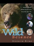 Wild Science: Amazing Encounters Between Animals and the People Who Study Them