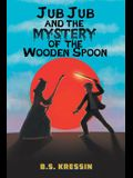 Jub Jub and the Mystery of the Wooden Spoon