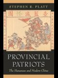 Provincial Patriots: The Hunanese and Modern China