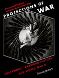 Projections of War: Hollywood, American Culture, and World War II