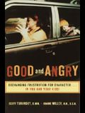 Good and Angry: Exchanging Frustration for Character...in You and Your Kids!