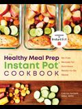 Healthy Meal Prep Instant Pot(r) Cookbook: No-Fuss Recipes for Nutritious, Ready-To-Go Meals