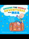 Around the World Adventures with Max: The True Story of a Baby Who Travelled the World
