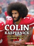 Colin Kaepernick: From Free Agent to Change Agent