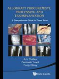 Allograft Procurement, Processing and Transplantation: A Comprehensive Guide for Tissue Banks