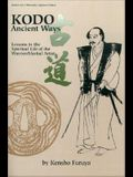 KODO: Ancient Ways: Lessons in the Spiritual Life of the Warrior/Martial Artist (Literary Links to the Orient)
