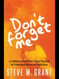 Don't Forget Me: A Lifeline of Hope for Those Touched by Substance Abuse and Addiction