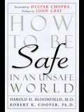 How to Be Safe in an Unsafe World: The Only  Guide to Inner Peace and Outer Security