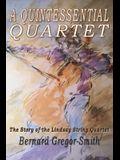 A Quintessential Quartet: The Story of the Lindsay String Quartet