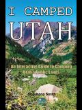 I Camped Utah: An Interactive Guide to Camping Utah's Public Lands
