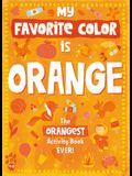 My Favorite Color Activity Book: Orange