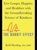 The Rabbit Effect: Live Longer, Happier, and Healthier with the Groundbreaking Science of Kindness