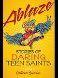 Ablaze: Stories of Daring Teen Saints