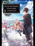 If It's for My Daughter, I'd Even Defeat a Demon Lord: Volume 2