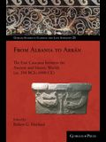 From Albania to Arrān: The East Caucasus between the Ancient and Islamic Worlds (ca. 330 BCE-1000 CE)