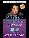 Rich Dad's Who Took My Money?: Why Slow Investors Lose and Fast Money Wins