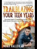 Trailblazing Your Teen Years: Successful Habits to LAUNCH out of the norms, LEAD ahead of the pack, and LAND into your destiny