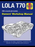 Lola T70 Owner's Workshop Manual: 1965 Onward (All Models) - An Insight Into the Design, Engineering, Maintenance and Operation of Lola's Legendary Sp