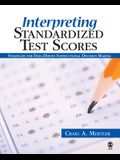 Interpreting Standardized Test Scores: Strategies for Data-Driven Instructional Decision Making