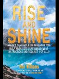 Rise and Shine: Anxiety & Depression: {Self Help a & D & Life Management Instructions and Tool Set (For All}