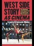 West Side Story as Cinema: The Making and Impact of an American Masterpiece