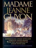 Madame Jeanne Guyon: Experiencing Union with God Through Inner Prayer & the Way and Rescues of Union with God
