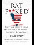 Ratf**ked: The True Story Behind the Secret Plan to Steal America's Democracy