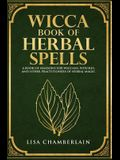Wicca Book of Herbal Spells: A Beginner's Book of Shadows for Wiccans, Witches, and Other Practitioners of Herbal Magic