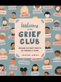 Welcome to the Grief Club: Because You Don't Have to Go Through It Alone