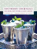 Southern Cocktails: Dixie Drinks, Party Potions, and Classic Libations
