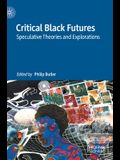 Critical Black Futures: Speculative Theories and Explorations