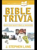 The Complete Book of Bible Trivia: Over 4,300 Questions & Answers about the Bible