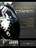 Perfect Control: A Driver's Step-by-Step Guide to Advanced Car Control Through the Physics of Racing