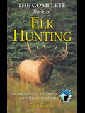 The Complete Book of Elk Hunting: Tips and Tactics for All Weather and Habitat Conditions (Rocky Mountain Elk Foundation)